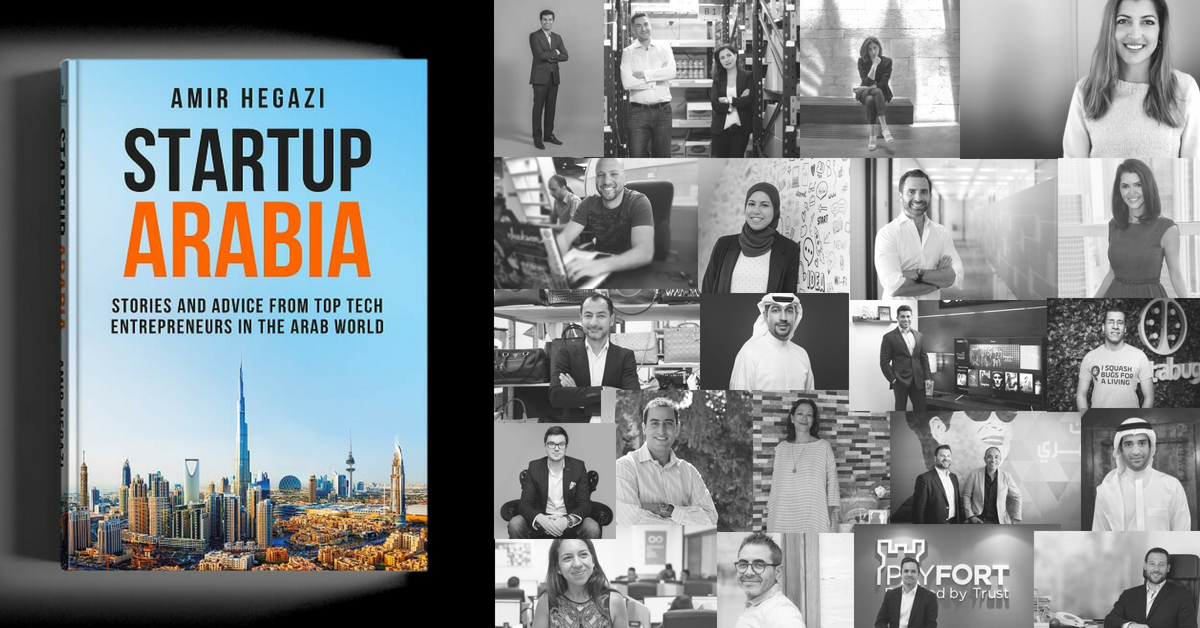Startup Arabia: Stories And Advice From The Top Tech Entrepreneurs In The Arab World