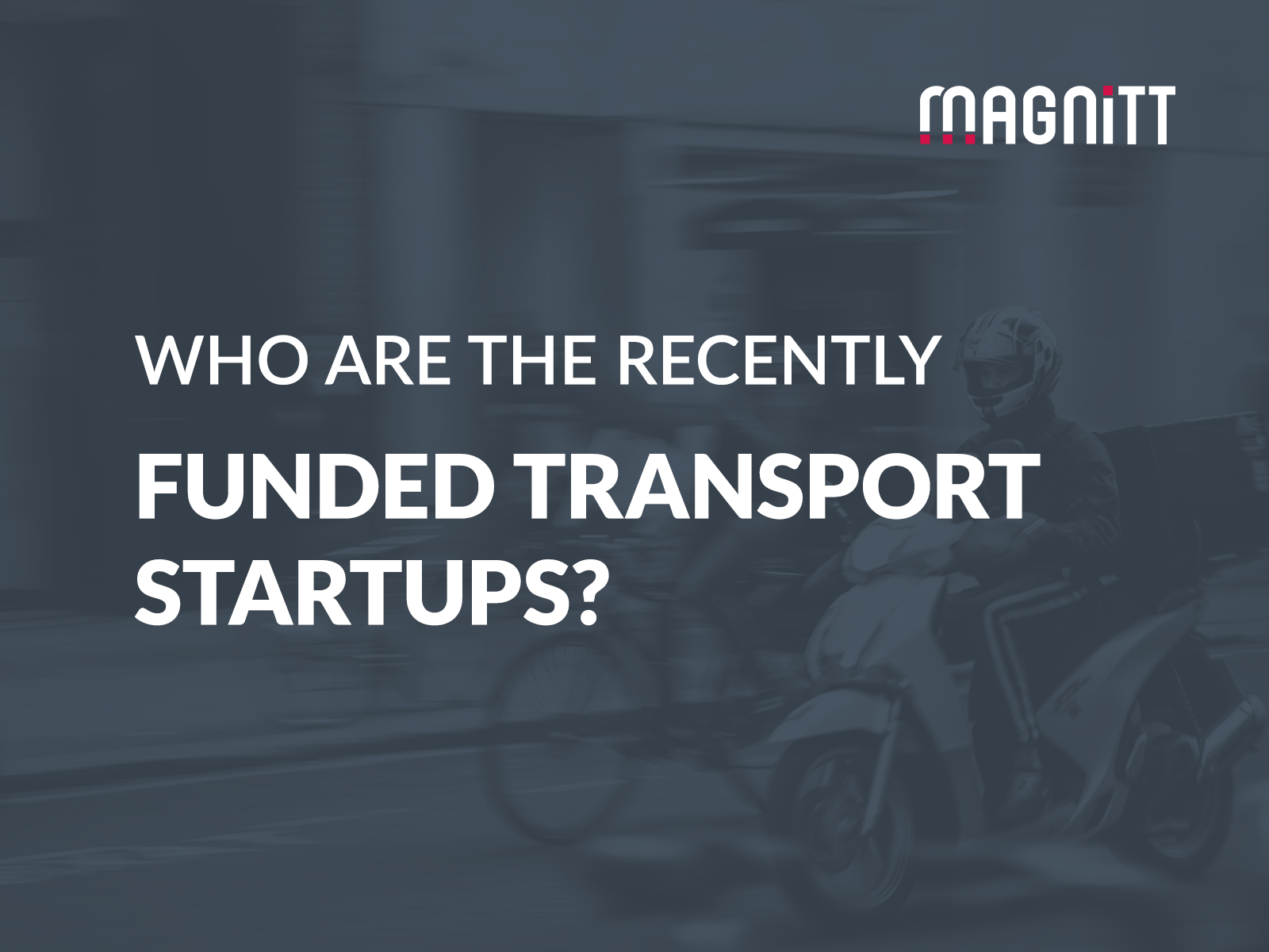 Transformative Transport: The startups headlining the industry's growth