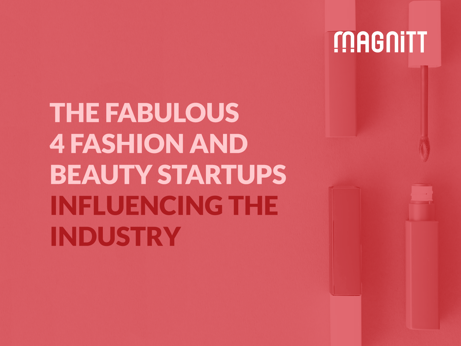 The fabulous 4 Fashion and Beauty startups influencing the industry